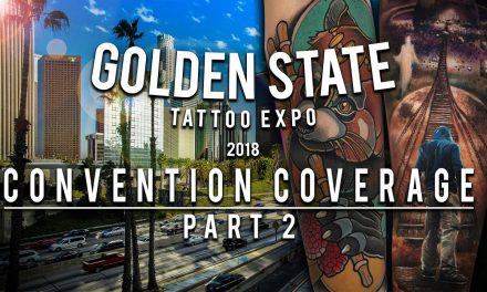 Golden State Tattoo Expo 2018 | Convention Coverage – Part 2
