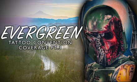 Evergreen Tattoo Convention I Convention Coverage Pt.3 of 3