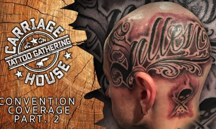 Tattoo Convention Coverage – Carriage House Tattoo Gathering | Part 2 of 3