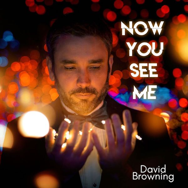 David Browning Drops 'Now You See Me' EP