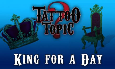 Tattoo Topic – King for a Day