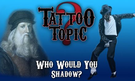 Tattoo Topic – Who Would You Shadow?