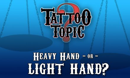 Tattoo Topic – Heavy Hand or Light Hand?