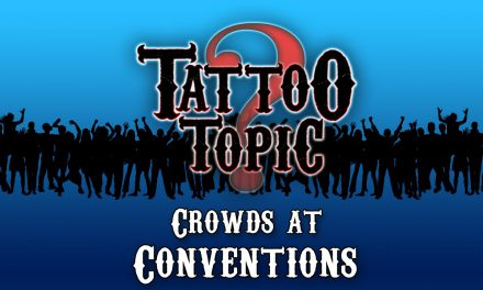 Tattoo Topic – Crowds at Conventions