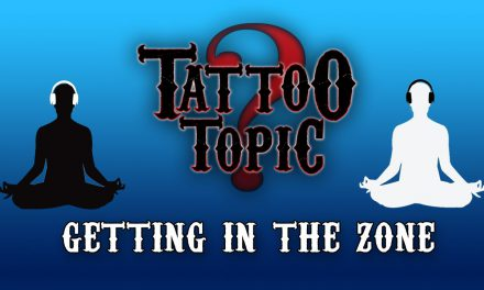 Tattoo Topic – Getting in the Zone