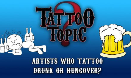 Tattoo Topic – Artists who tattoo drunk or hungover?