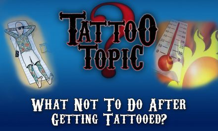 Tattoo Topic – What Not To Do After Getting Tattooed