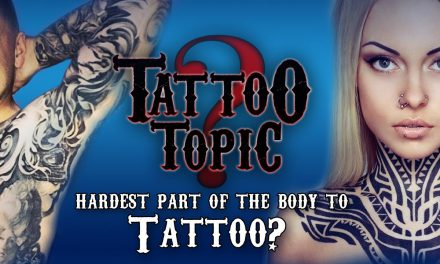 Tattoo Topic – Hardest Part of the Body to Tattoo?