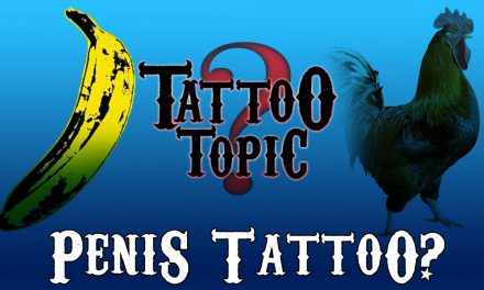 Tattoo Topic – Would you Tattoo A Penis?