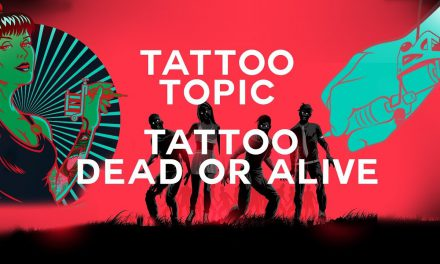 Tattoo Topic – Tattoo Dead or Alive