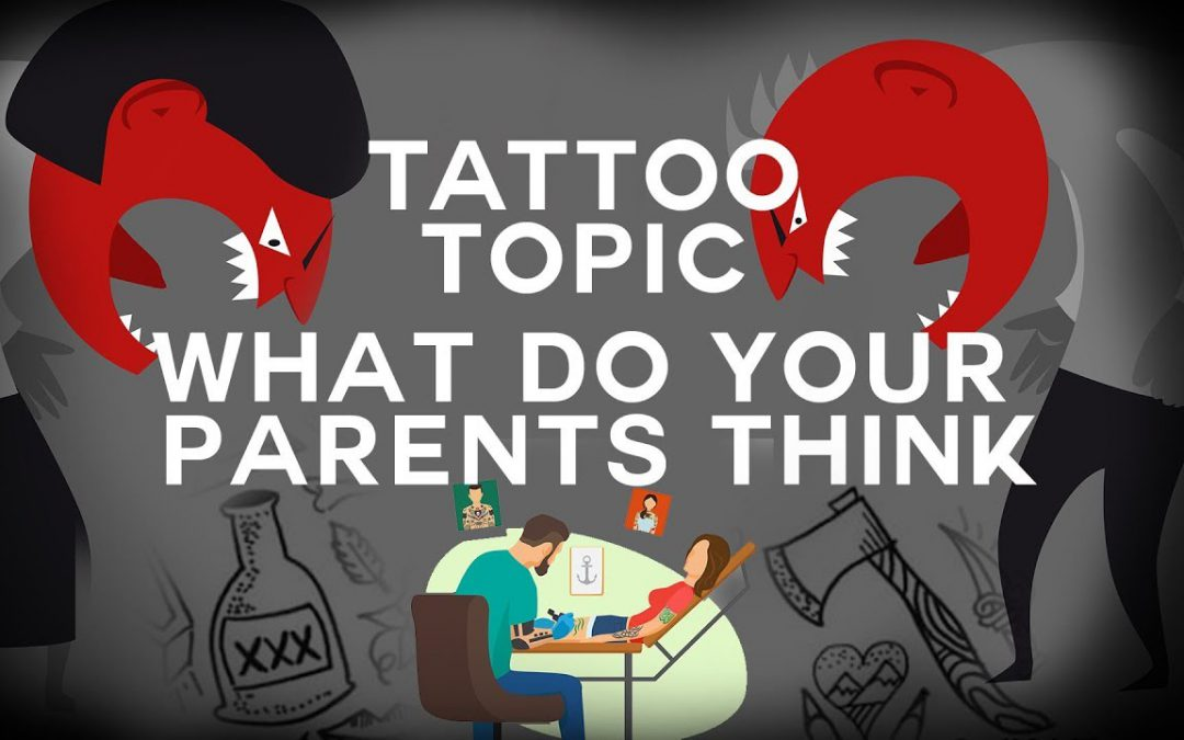 Tattoo Topic – What do your parents think